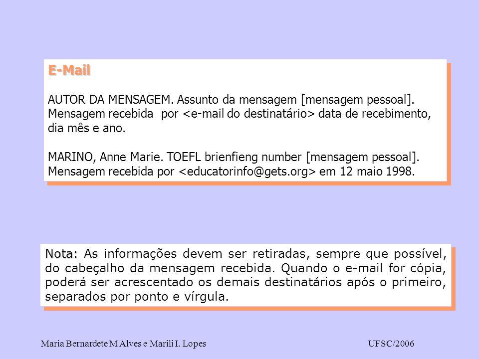 E-Mail AUTOR DA MENSAGEM. Assunto da mensagem [mensagem pessoal]. Mensagem recebida por <e-mail do destinatário> data de recebimento, dia mês e ano.